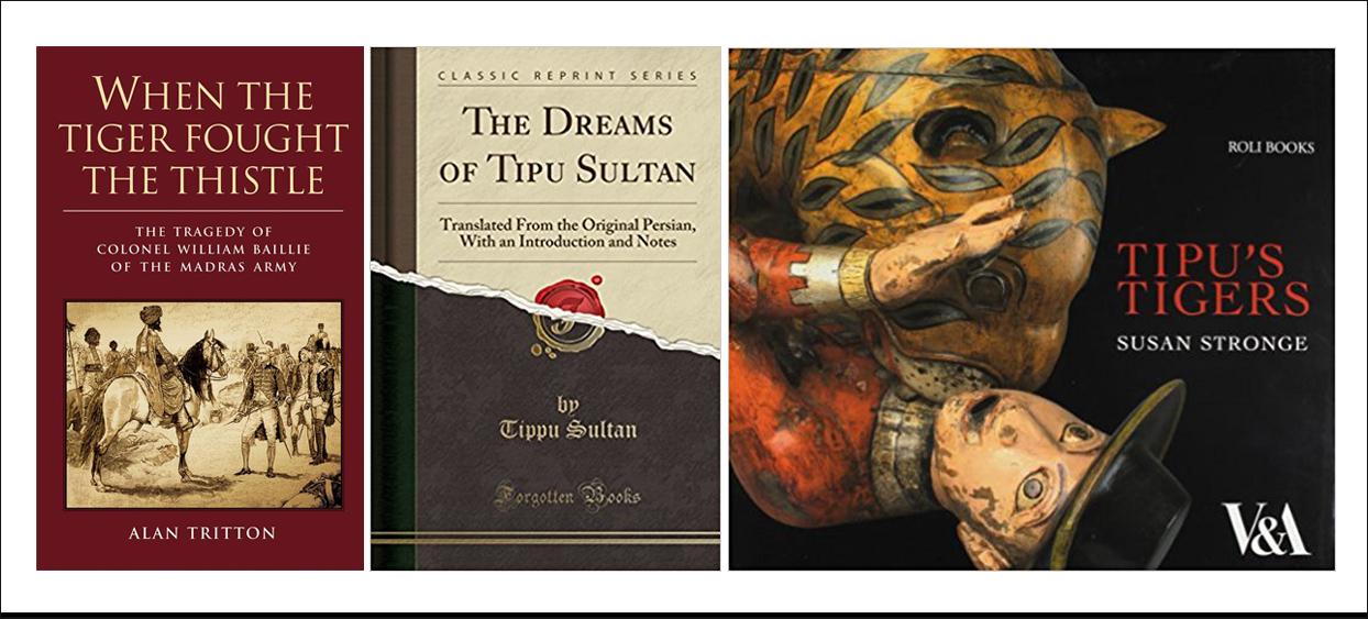 Tipu Sultan related books | Book cover images | 'When the Tiger Fought the Thistle: The tragedy of Colonel William Baillie of the Madras Army' by Alan Triton | 'The Dreams of Tipu Sultan' by Tipu Sultan | 'Tipu's Tigers' by Susan Stronge