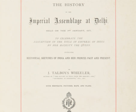 The History of the Imperial Assemblage at Delhi -  Proclamation Darbar, 1857 Uprising, Colonial, Delhi Darbar, Durbars & Colonials, Princely States