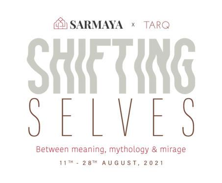 Sarmaya x TARQ present 'Shifting Selves - Between meaning, mythology & mirage' - Rithika Merchant, Saju Kunhan, Saubiya Chasmawala, Shifting Selves, TARQ